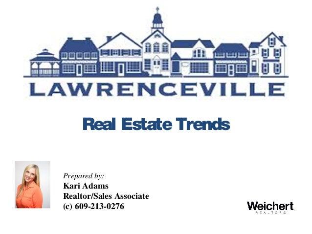 Real EstateTrends Prepared by: Kari Adams Realtor/Sales Associate (c) 609-213-0276