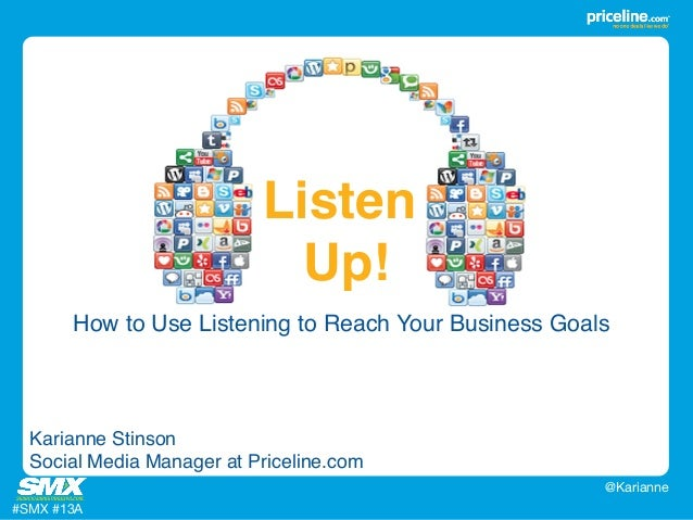 "How to Use Listening to Reach Your Business Goals!  #SMX #13A  @Karianne  Listen  Up!""  Karianne Stinson!  Social Media Ma..."