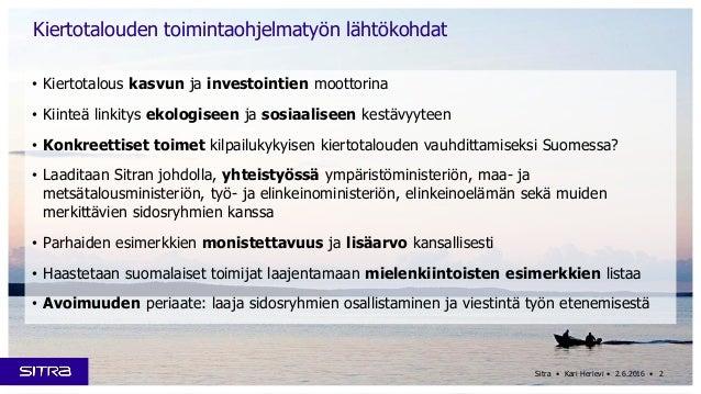 Sitra • Kari Herlevi • 2.6.2016 • Kiertotalouden toimintaohjelmatyön lähtökohdat • Kiertotalous kasvun ja investointien mo...