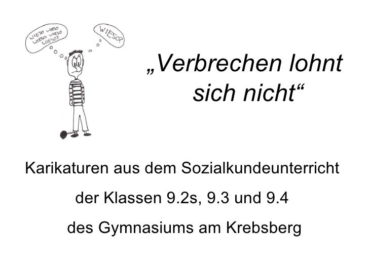 """"""" Verbrechen lohnt    sich nicht"""" Karikaturen aus dem Sozialkundeunterricht  der Klassen 9.2s, 9.3 und 9.4  des Gymnasiums..."""