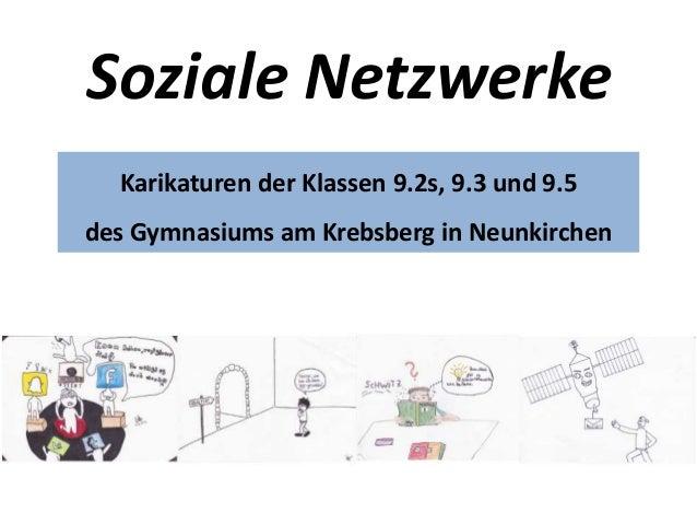Soziale Netzwerke Karikaturen der Klassen 9.2s, 9.3 und 9.5 des Gymnasiums am Krebsberg in Neunkirchen