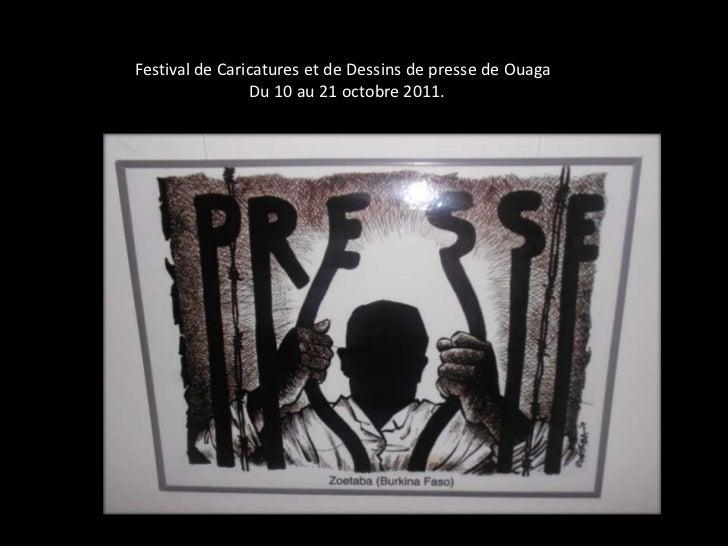 Festival de Caricatures et de Dessins de presse de Ouaga                Du 10 au 21 octobre 2011.