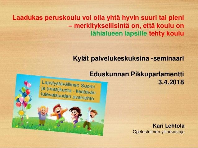 1 Laadukas peruskoulu voi olla yhtä hyvin suuri tai pieni – merkityksellisintä on, että koulu on lähialueen lapsille tehty...
