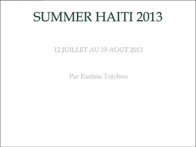 SUMMER HAITI 2013 12 JUILLET AU 18 AOUT 2013 Par Karima Toiybou