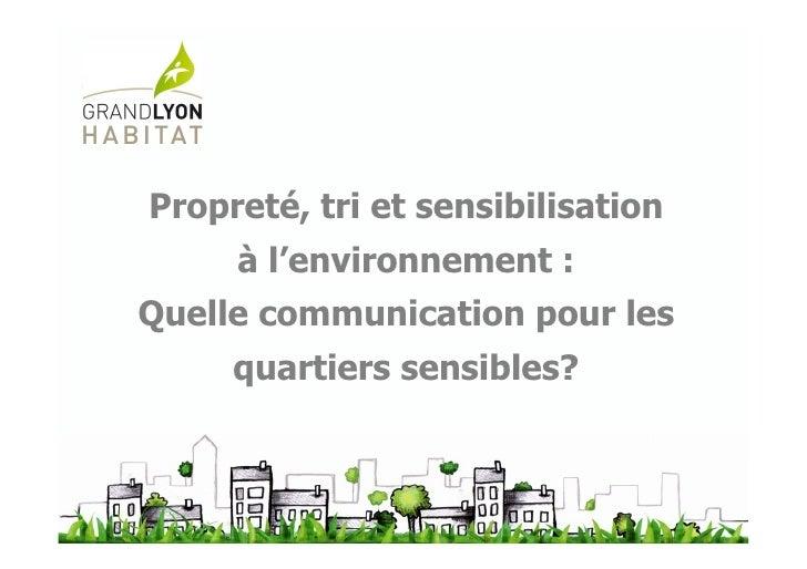 Propreté, tri et sensibilisation     à l'environnement :Quelle communication pour les     quartiers sensibles?            ...