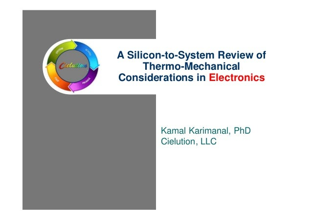 A Silicon-to-System Review of Thermo-Mechanical Considerations in Electronics  Kamal Karimanal, PhD Cielution, LLC