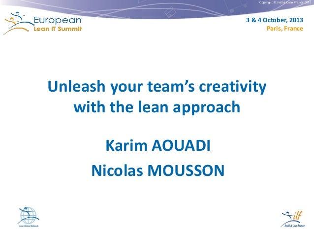 Copyright © Institut Lean France 2013  3 & 4 October, 2013 Paris, France  Unleash your team's creativity with the lean app...