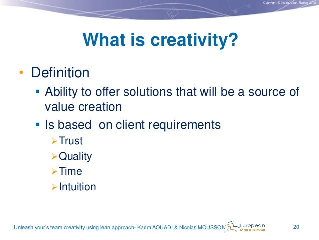Copyright © Institut Lean France 2012  What is creativity? • Definition  Ability to offer solutions that will be a source...