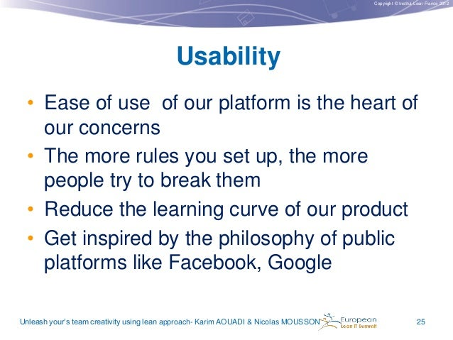 Copyright © Institut Lean France 2012  Usability • Ease of use of our platform is the heart of our concerns • The more rul...