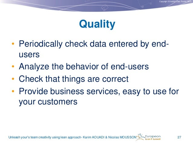 Copyright © Institut Lean France 2012  Quality • Periodically check data entered by endusers • Analyze the behavior of end...