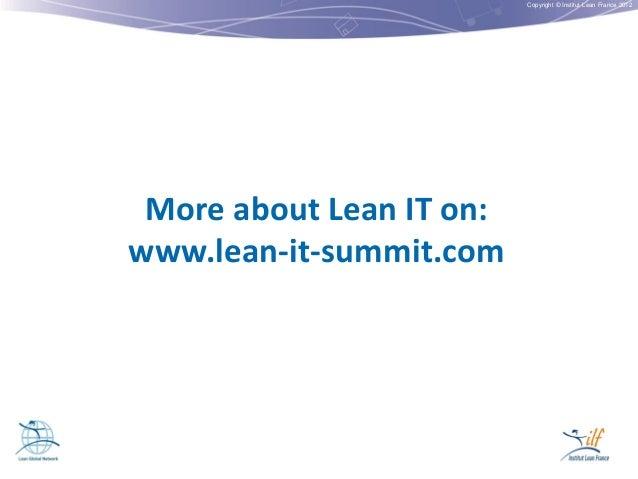 Copyright © Institut Lean France 2012  More about Lean IT on: www.lean-it-summit.com