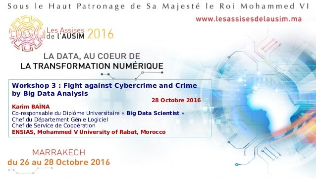 1/30Karim BAÏNA, « Workshop 3 : Fight against Cybercrime and Crime by Big Data Analysis », AUSIM'2016 Workshop 3 : Fight a...