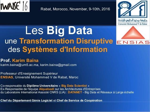 Les Big Data une Transformation Disruptive des Systèmes d'Information Rabat, Morocco, November, 9-10th, 2016 Prof. Karim B...