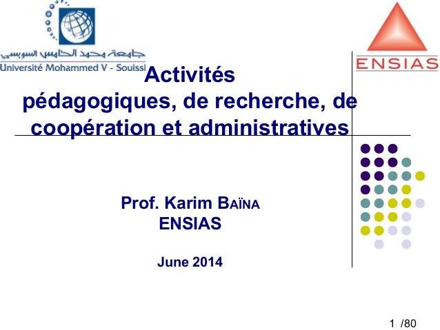 1 /80 Activités pédagogiques, de recherche, de coopération et administratives Prof. Karim BAÏNA ENSIAS June 2014