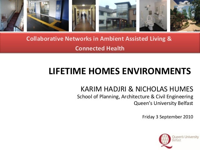 1 LIFETIME HOMES ENVIRONMENTS KARIM HADJRI & NICHOLAS HUMES School of Planning, Architecture & Civil Engineering Queen's U...