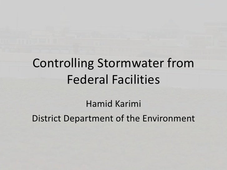 Controlling Stormwater from Federal Facilities Hamid Karimi District Department of the Environment