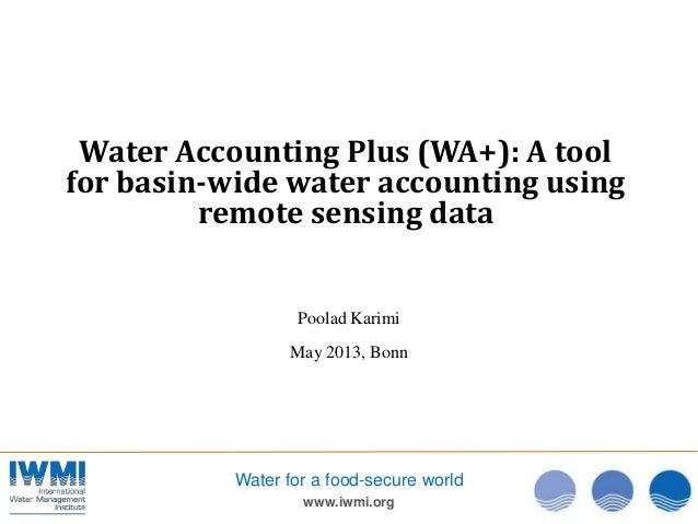 www.iwmi.orgWater for a food-secure worldWater Accounting Plus (WA+): A toolfor basin-wide water accounting usingremote se...