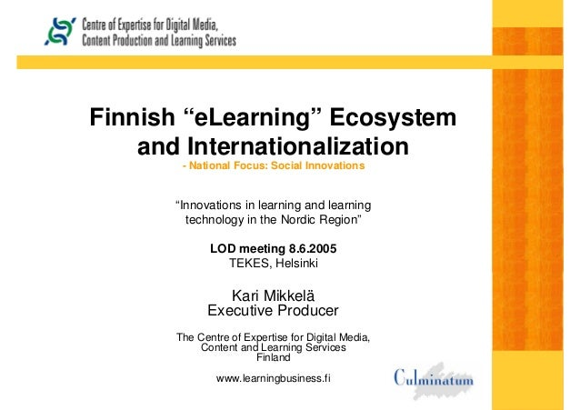 "Finnish ""eLearning"" Ecosystem and Internationalization - National Focus: Social Innovations ""Innovations in learning and l..."