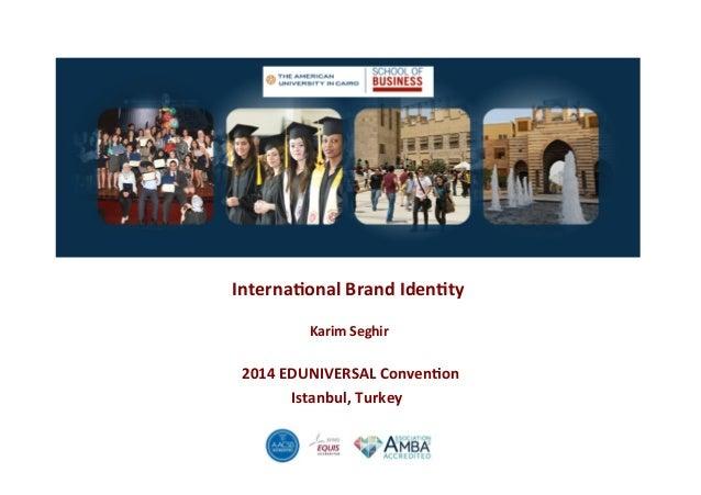Interna'onal*Brand*Iden'ty*  *  Karim*Seghir*  *  2014*EDUNIVERSAL*Conven'on*  Istanbul,*Turkey**  !
