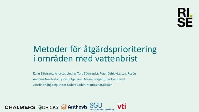 Metoder för åtgärdsprioritering i områden med vattenbrist Karin Sjöstrand, Andreas Lindhe, Tore Söderqvist, Peter Dahlqvis...