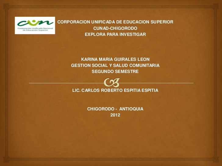 CORPORACION UNIFICADA DE EDUCACION SUPERIOR             CUNAD-CHIGORODO         EXPLORA PARA INVESTIGAR        KARINA MARI...