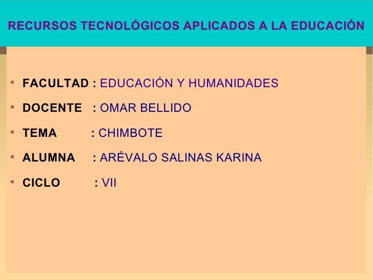 RECURSOS TECNOLÓGICOS APLICADOS A LA EDUCACIÓN <ul><li>FACULTAD :   EDUCACIÓN Y HUMANIDADES </li></ul><ul><li>DOCENTE  :  ...