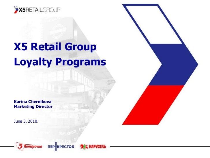 Х5 Retail GroupLoyalty Programs <br />Karina Chernikova<br />Marketing Director<br />June 3, 2010.<br />