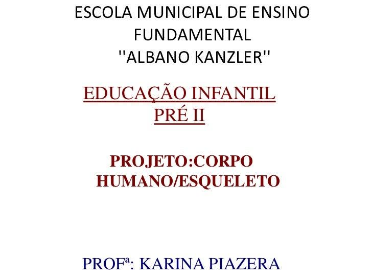 ESCOLA MUNICIPAL DE ENSINO        FUNDAMENTAL     ALBANO KANZLER EDUCAÇÃO INFANTIL       PRÉ II   PROJETO:CORPO  HUMANO/ES...