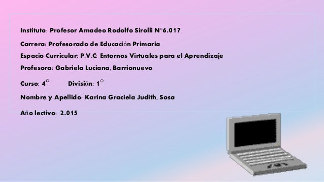 Instituto: Profesor Amadeo Rodolfo Sirolli N°6.017 Carrera: Profesorado de Educación Primaria Espacio Curricular: P.V.C: E...