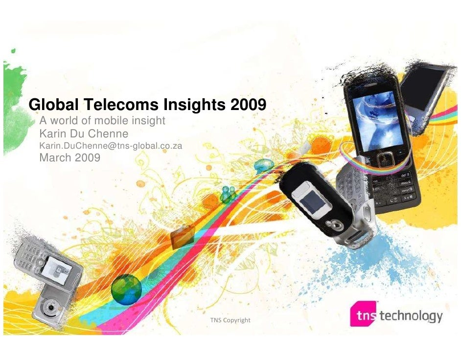 Global Telecoms Insights 2009  A world of mobile insight  Karin Du Chenne  Karin.DuChenne@tns-global.co.za  March 2009    ...
