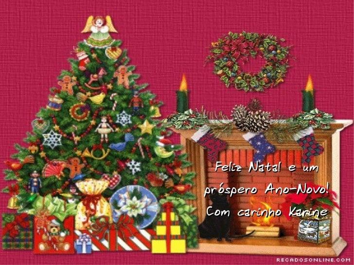 Feliz Natal e um próspero Ano-Novo! Com carinho Karine