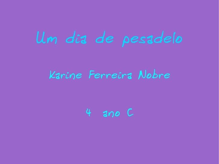 Um dia de pesadelo Karine Ferreira Nobre 4 ºº  ano C