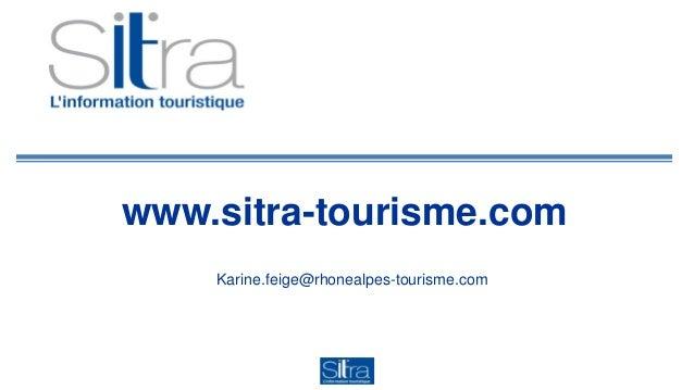 TpM2013: Karine Feige, Rhône-Alpes Tourisme, plateforme Sitra : Gestion de l'information touristique 3.0: le cas de la pla...