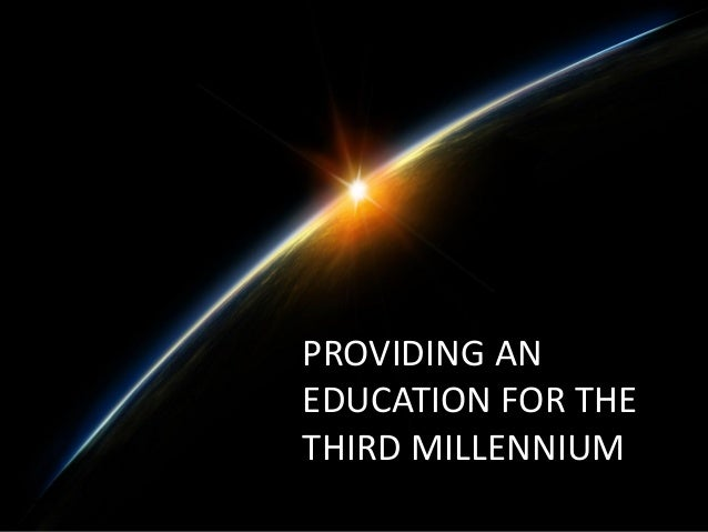 PROVIDING AN EDUCATION FOR THE THIRD MILLENNIUM