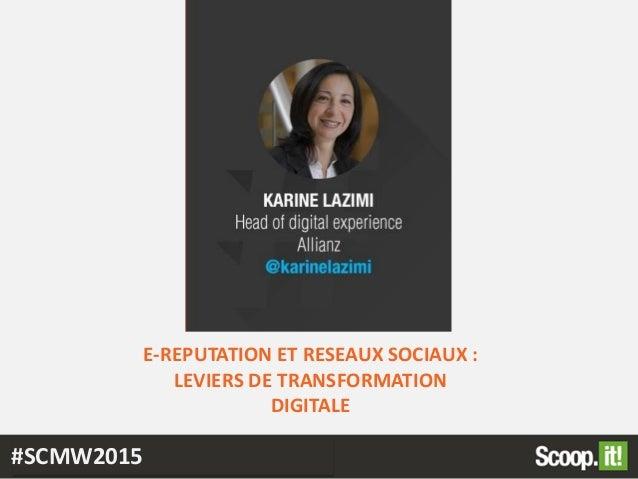 E-REPUTATION ET RESEAUX SOCIAUX : LEVIERS DE TRANSFORMATION DIGITALE #SCMW2015
