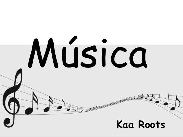 MúsicaKaa Roots