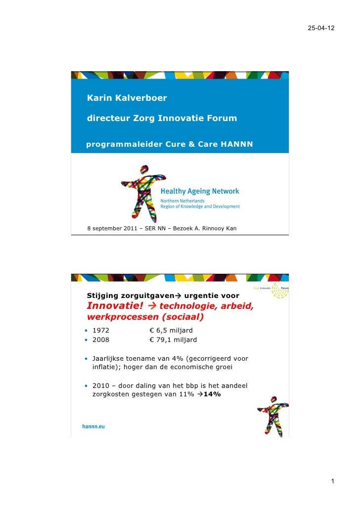 25-04-12Karin Kalverboerdirecteur Zorg Innovatie Forumprogrammaleider Cure & Care HANNN8 september 2011 – SER NN – Bezoek ...
