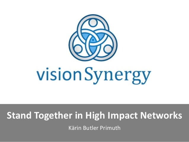 Stand Together in High Impact Networks Kärin Butler Primuth