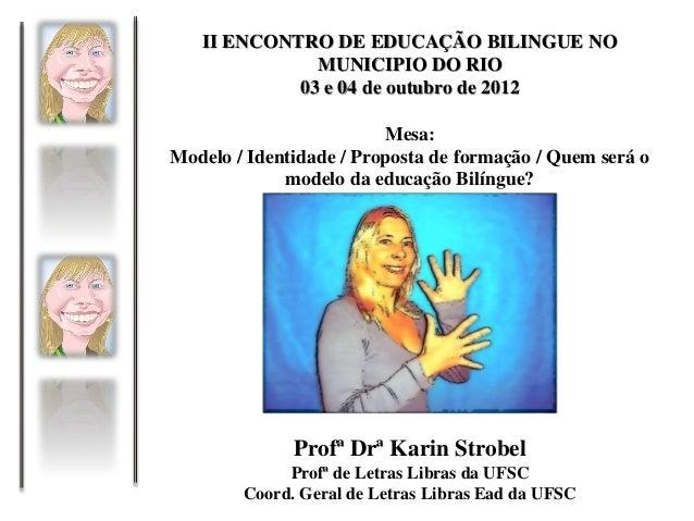 II ENCONTRO DE EDUCAÇÃO BILINGUE NO              MUNICIPIO DO RIO            03 e 04 de outubro de 2012                   ...