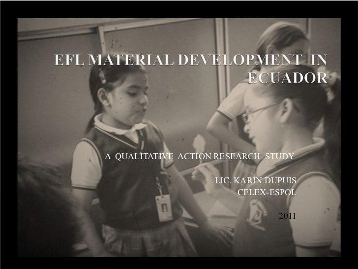 A  QUALITATIVE  ACTION RESEARCH  STUDY  LIC. KARIN DUPUIS CELEX-ESPOL 2011