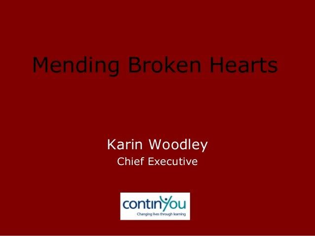 Mending Broken Hearts Karin Woodley Chief Executive