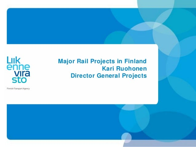Major Rail Projects in Finland Kari Ruohonen Director General Projects