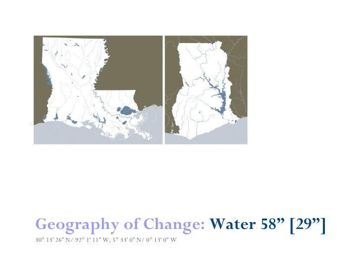 "Geography of Change: Water 58"" [29""] 30° 13' 26"" N/ 92° 1' 11"" W, 5° 33' 0"" N/ 0° 13' 0"" W"
