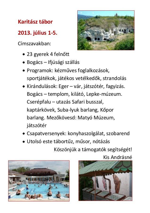 Karitász tábor 2013. július 1-5. Címszavakban: 23 gyerek 4 felnőtt Bogács – Ifjúsági szállás Programok: kézműves foglalkoz...