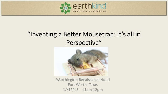 """""""Inventing a Better Mousetrap: It's all in Perspective""""  Worthington Renaissance Hotel Fort Worth, Texas 1//12/13 11am-12p..."""