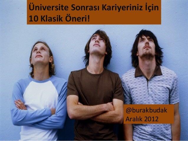 Üniversite Sonrası Kariyeriniz İçin10 Klasik Öneri!                          @burakbudak                          Aralık 2...
