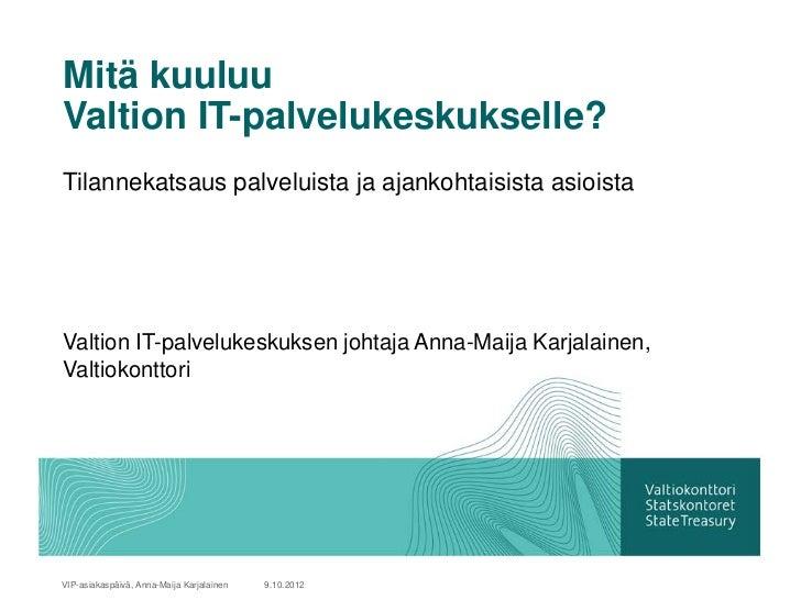 Mitä kuuluuValtion IT-palvelukeskukselle?Tilannekatsaus palveluista ja ajankohtaisista asioistaValtion IT-palvelukeskuksen...