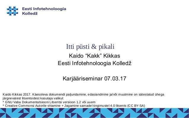 """Itti püsti & pikali Kaido """"Kakk"""" Kikkas Eesti Infotehnoloogia Kolledž Karjääriseminar 07.03.17 Kaido Kikkas 2017. Käesolev..."""