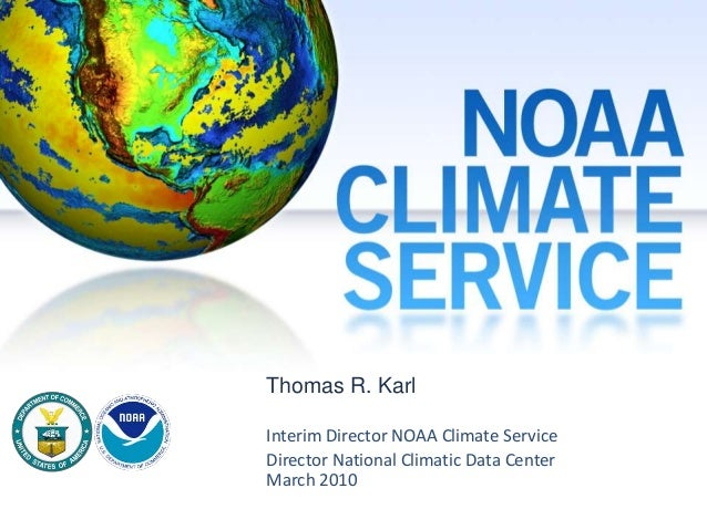 Thomas R. Karl Interim Director NOAA Climate Service Director National Climatic Data Center March 2010