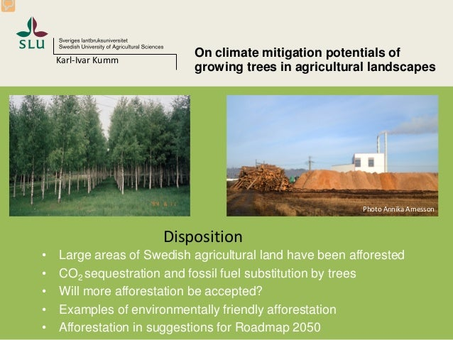 • Large areas of Swedish agricultural land have been afforested• CO2 sequestration and fossil fuel substitution by trees• ...